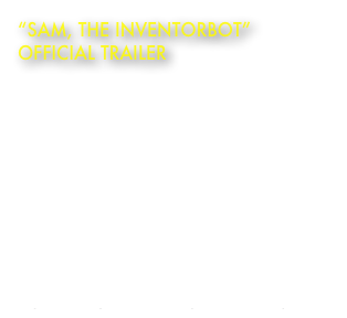 """SAM, The InventorBot""