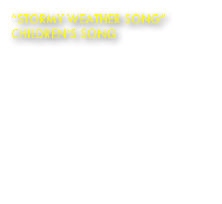 """Stormy Weather Song""